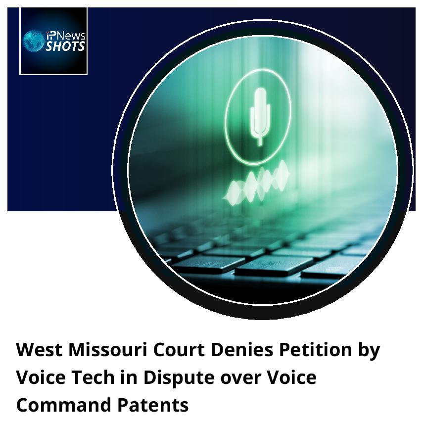 West MissouriCourt Denies Petition by Voice Tech in Dispute over Voice Command Patents