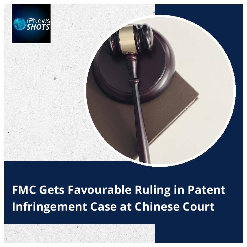 FMC Gets Favourable Ruling in Patent Infringement Case at Chinese Court