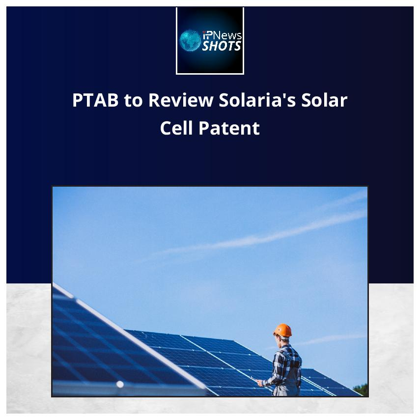 PTAB to Review Solaria's Solar Cell Patent