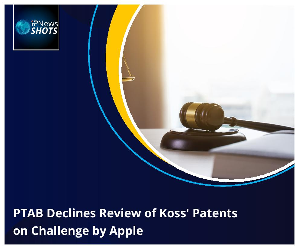 PTAB Declines Review of Koss' Patents on Challenge by Apple