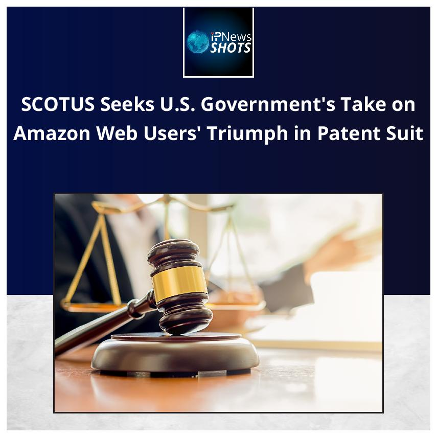 SCOTUS Seeks U.S. Government's Take on Amazon Web Users' Triumph in Patent Suit
