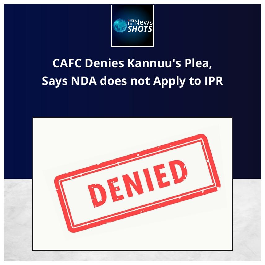 CAFC Denies Kannuu's Plea, Says NDA does not apply to IPR