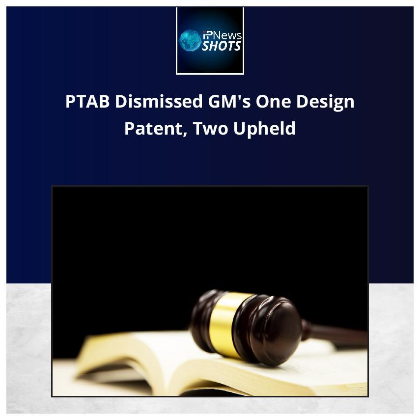 PTAB Dismissed GM's One Design Patent, Two Upheld