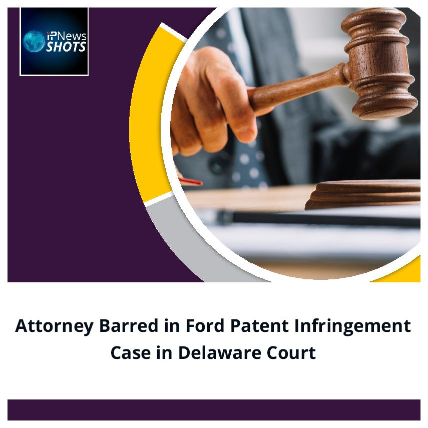 Attorney Barred in Ford Patent Infringement Case in Delaware Court