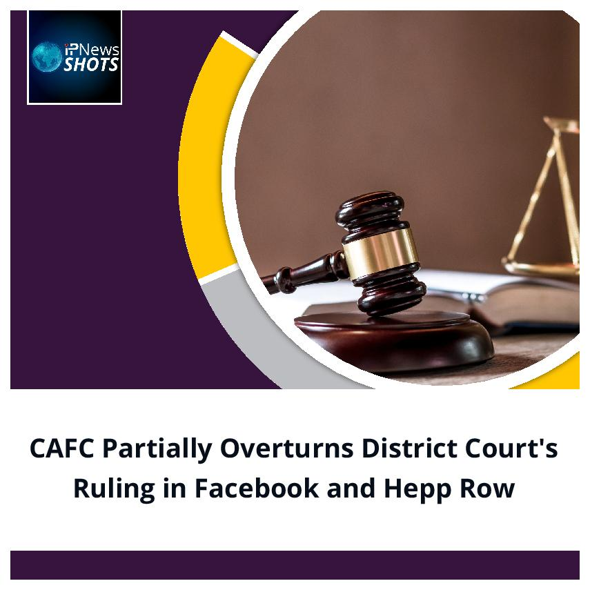 CAFC Partially Overturns District Court's Ruling in Facebook and Hepp Row
