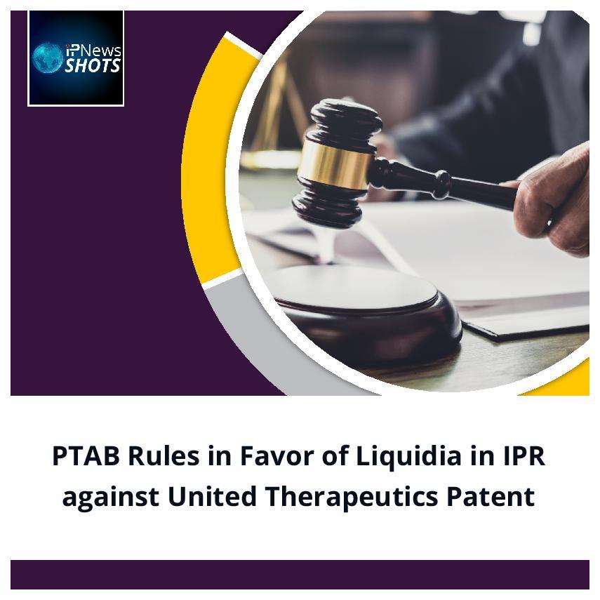 PTAB Rules in Favor of Liquidia in IPR against United Therapeutics Patent