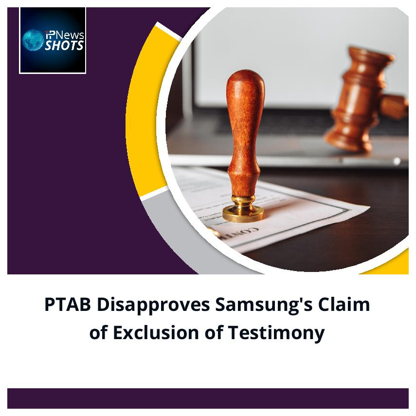 PTAB Disapproves Samsung's Claim of Exclusion of Testimony