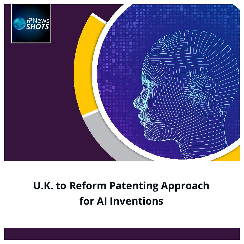 U.K. to Reform Patenting Approach for AI Inventions