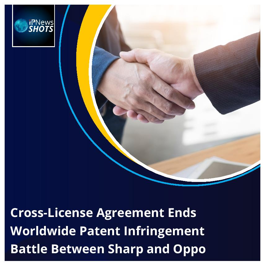 Cross-License Agreement Ends Worldwide Patent Infringement Battle Between Sharp and Oppo