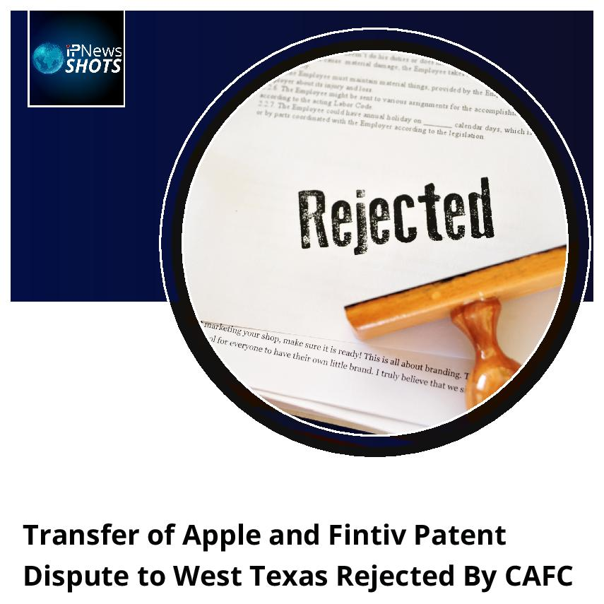 Transfer of Apple and Fintiv Patent Dispute to West Texas Rejected By CAFC