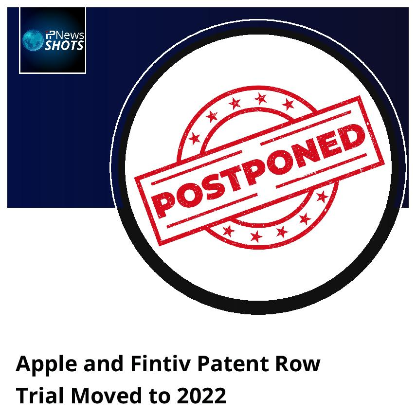 Apple and Fintiv Patent Row Trial Moved to 2022