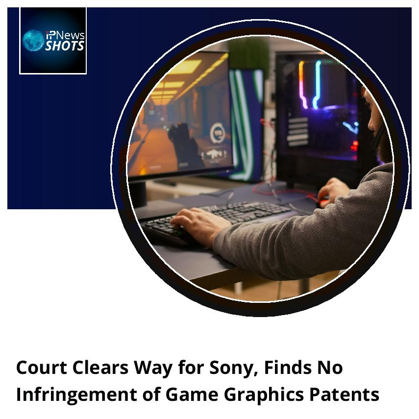 Court Clears Way for Sony, Finds No Infringement of Game Graphics Patents