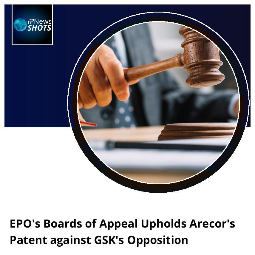 EPO's Boards of Appeal Upholds Arecor's Patent against GSK's Opposition