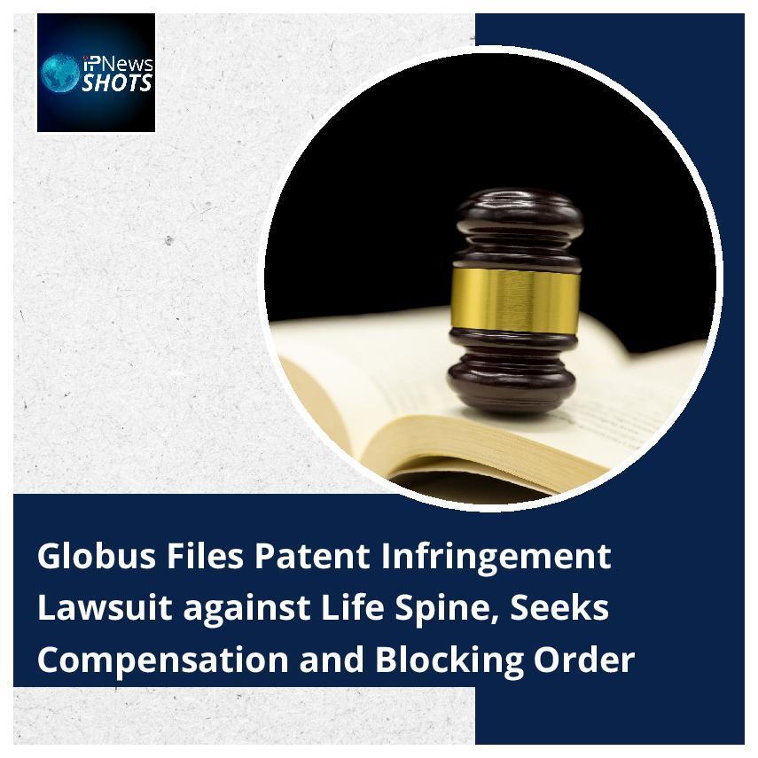 Globus Files Patent Infringement Lawsuit against Life Spine, Seeks Compensation and Blocking Order