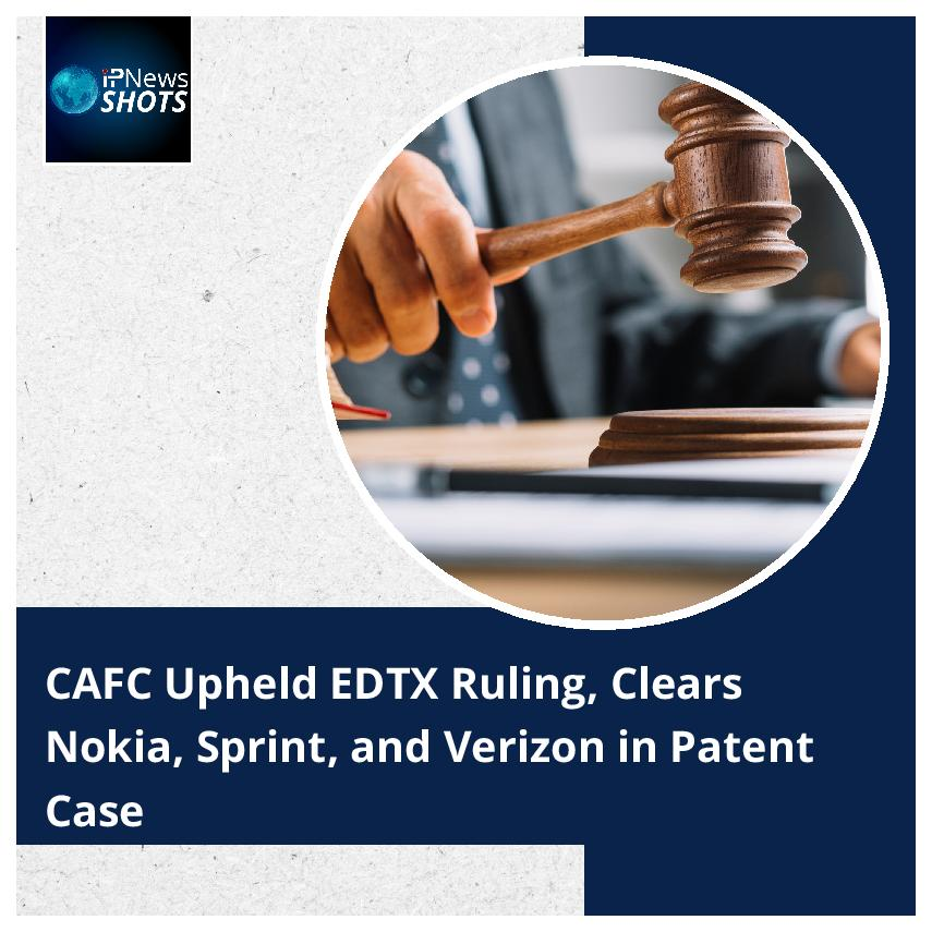CAFC Upheld EDTX Ruling, Clears Nokia, Sprint, and Verizon in Patent Case