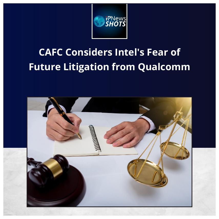 CAFC Considers Intel's Fear of Future Litigation from Qualcomm