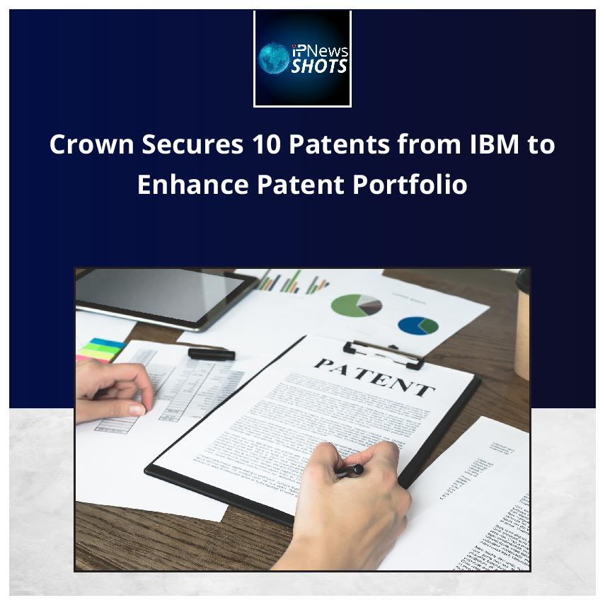 Crown Secures 10 Patents from IBM to Enhance Patent Portfolio
