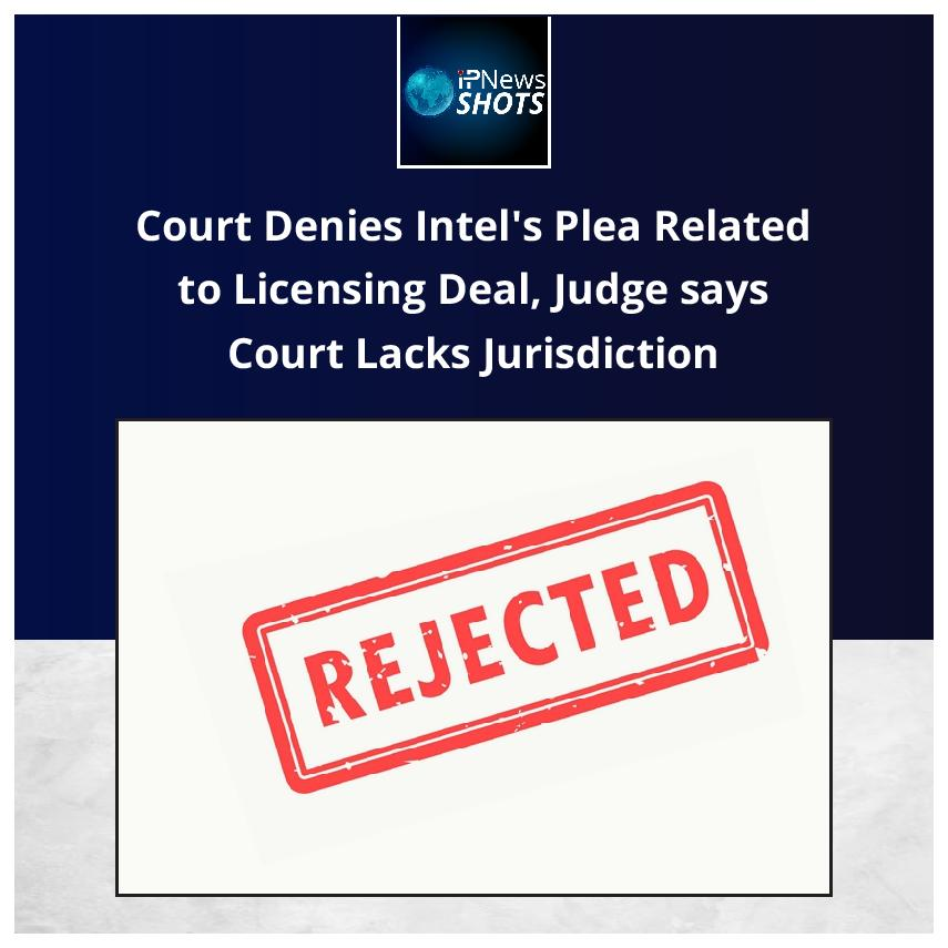Court Denies Intel's Plea Related to Licensing Deal, Judge says Court Lacks Jurisdiction