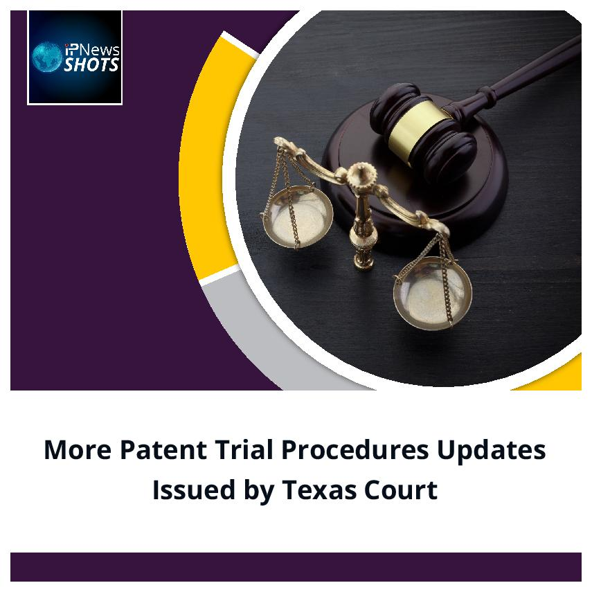 More Patent Trial Procedures Updates Issued by Texas Court