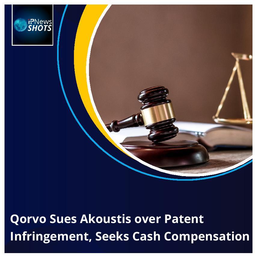 Qorvo Sues Akoustis over Patent Infringement, Seeks Cash Compensation