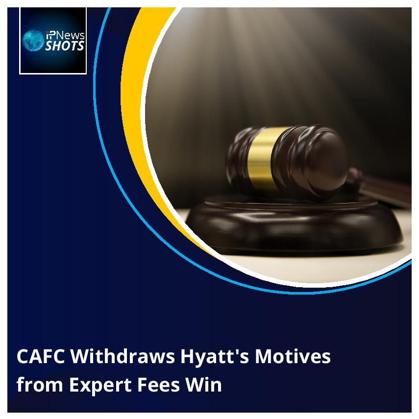 CAFC Withdraws Hyatt's Motives from Expert Fees Win