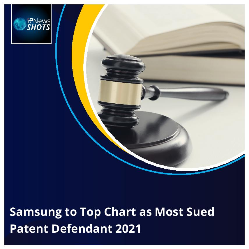 Samsung to Top Chart as Most Sued Patent Defendant 2021
