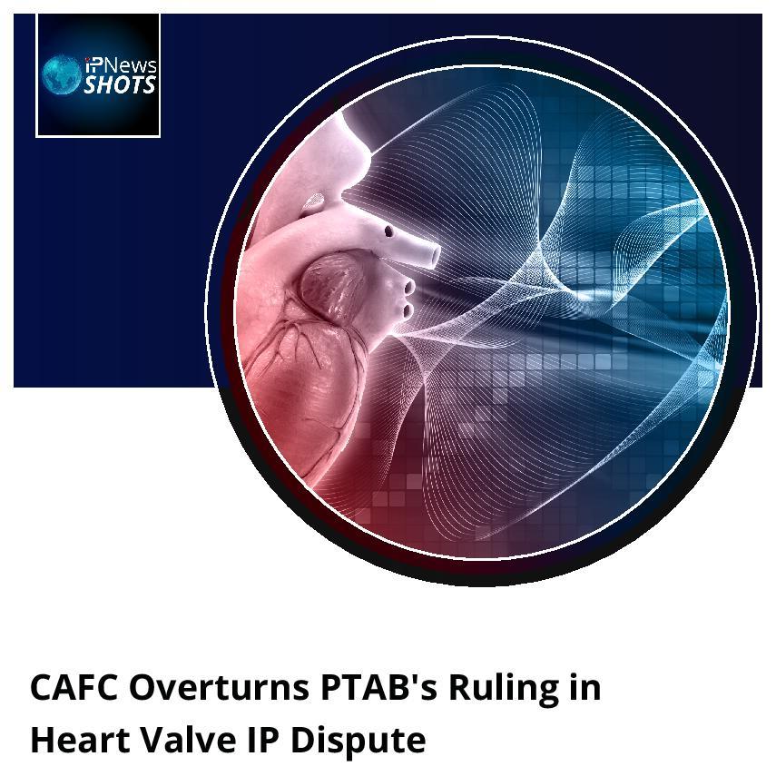 CAFC Overturns PTAB's Ruling in Heart Valve IP Dispute