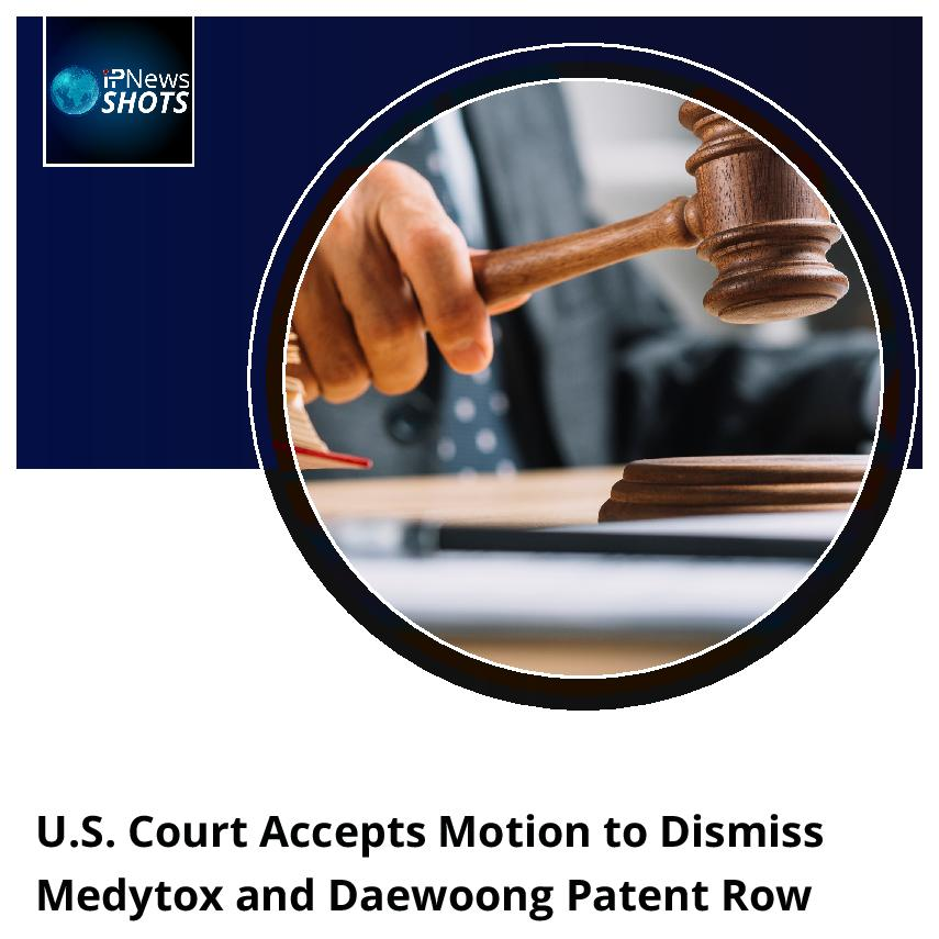 U.S. Court Accepts Motion to Dismiss Medytox and Daewoong Patent Row