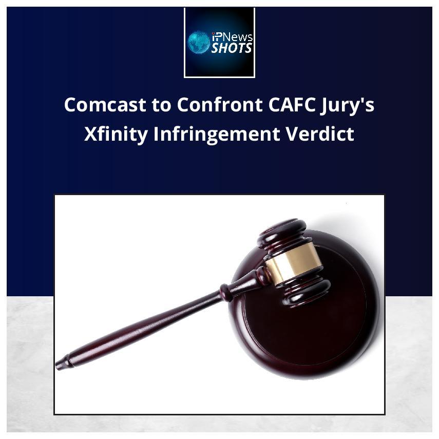 Comcast to Confront CAFC Jury's Xfinity Infringement Verdict